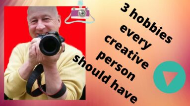 3 Hobbies EVERY Creative Person Should Have or 3 Manly Hobbies for Men