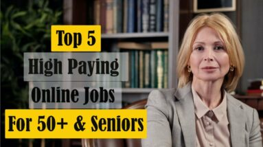 Jobs for 50+ Years and Older | Work For Home For Seniors | High Paying Online Jobs for 50+ Years