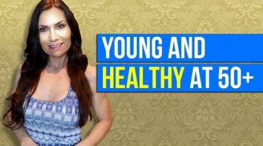 Staying Healthy and Young: Ways to Look Youthful and Healthy After 50 | Naturally Stay Youthful