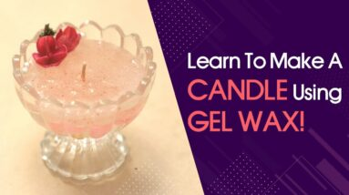 Learn how to make Gel wax candles easily from home!